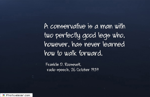 A conservative is a man with two perfectly good legs who