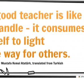 A good teacher is like a candle - it consumes