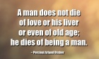 A man does not die of love