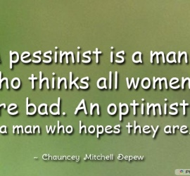 A pessimist is a man who thinks