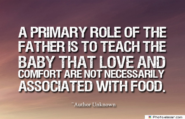 A primary role of the father is to teach