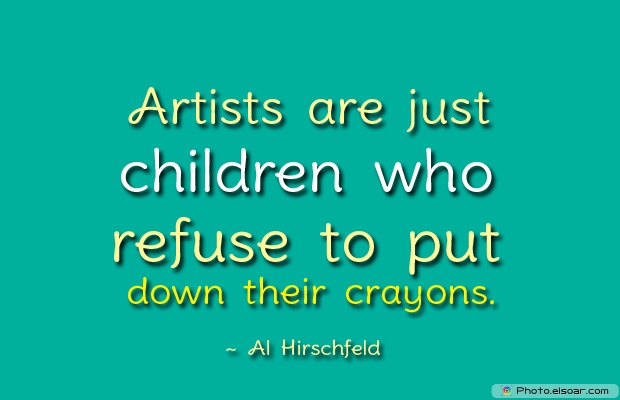 Artists are just children who