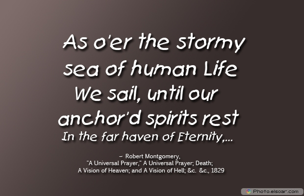 As o'er the stormy sea of human Life