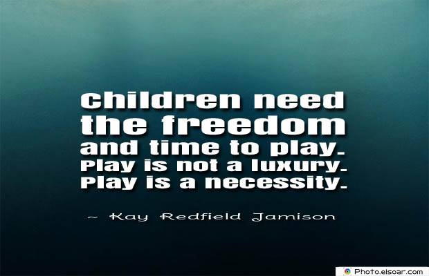 Children need the freedom and