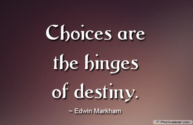 Choices are the