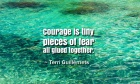 Courage is tiny pieces