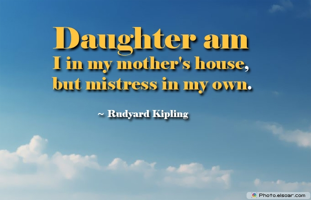 Daughter am I in my mother's