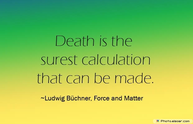 Ludwig Büchner, Death Quotes, Death Sayings, Quotes Images, Quotes About Death