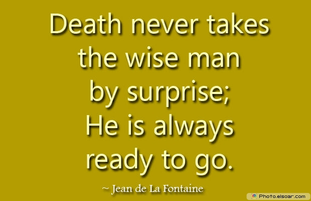 Death never takes the wise