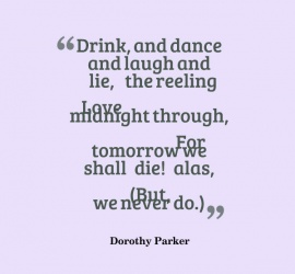 Drink, and dance and laugh and lie