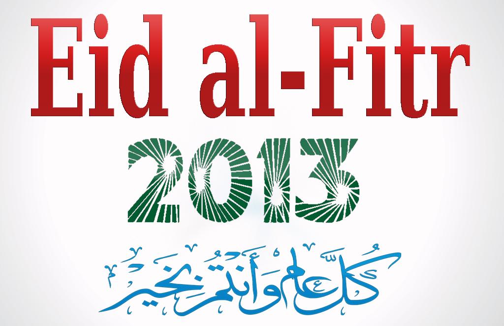 Eid al-Fitr '2013′ or Eid Mubarak! As you wish to tell, anyway we