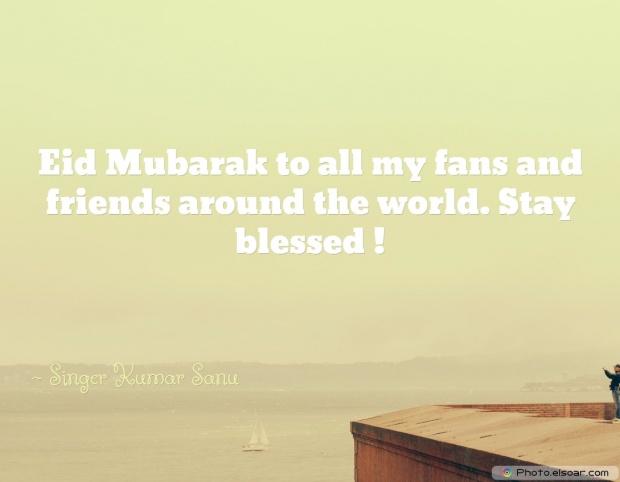 Eid Mubarak Quote By Singer Kumar Sanu