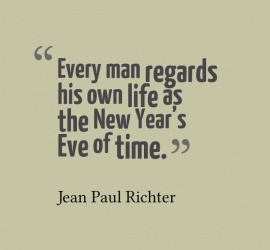 Every man regards his own life as the New Year's