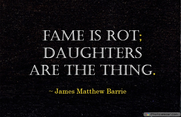 Fame is rot; daughters