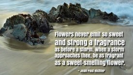Flowers never emit so sweet and strong a fragrance as before a storm…