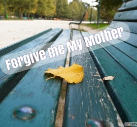 Forgive me My Mother - Mother's Day