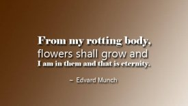 From my rotting body, flowers shall grow…