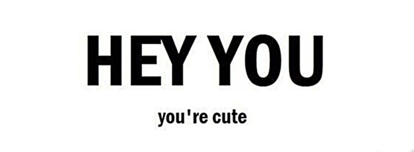 HEY YOU, you're cute