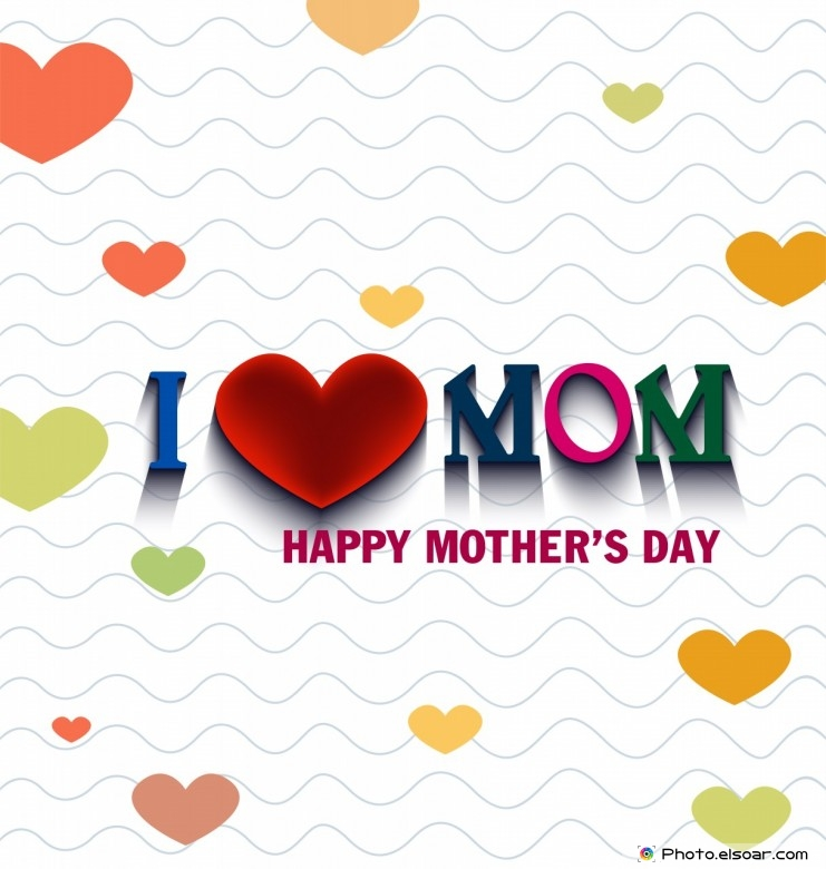 I Love Mom. Happy Mother's Day