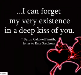I can forget my very existence in a deep kiss