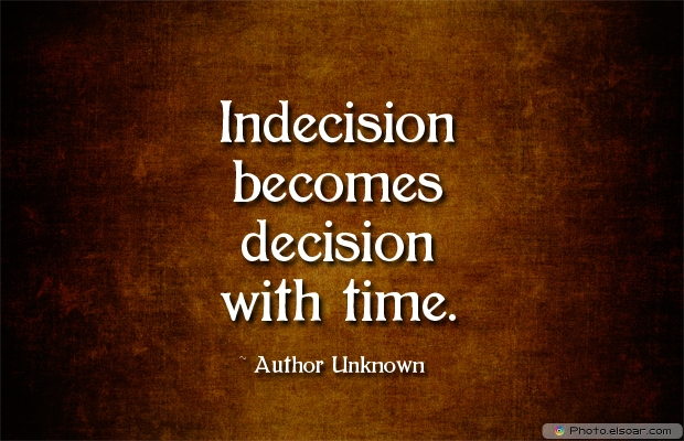 Indecision becomes