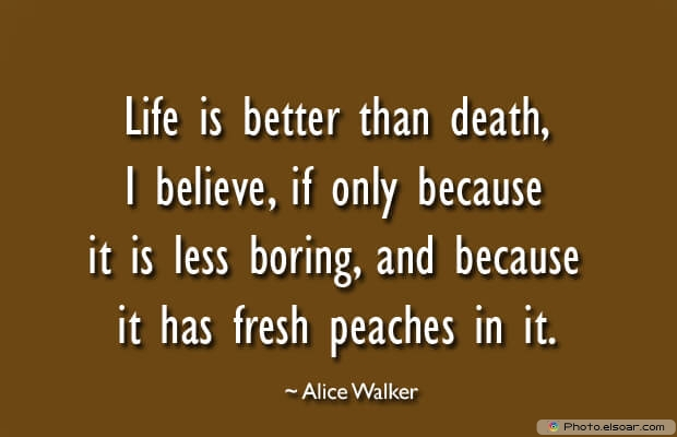 Life is better than death