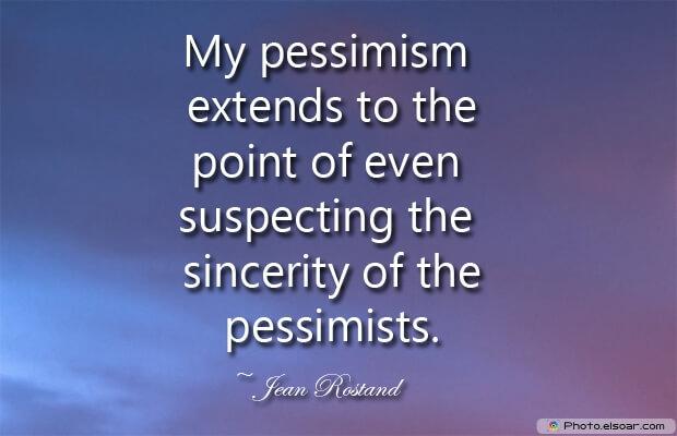 My pessimism extends