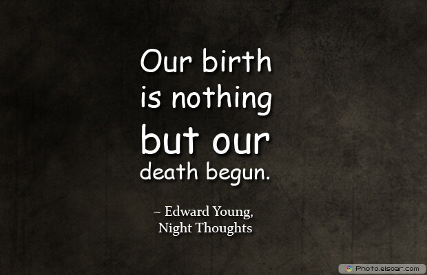 Our birth is nothing
