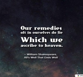 Our remedies oft in ourselves