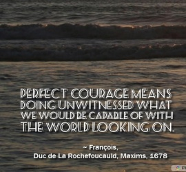 Perfect courage means doing