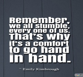 Remember, we all stumble, every one of us