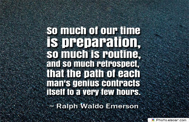 So much of our time is preparation