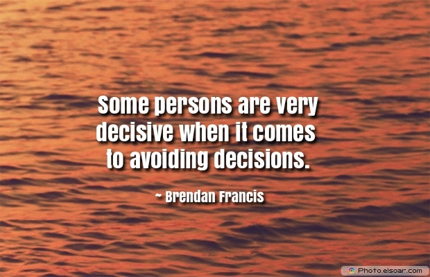Quotes About Decisions, Quotations, Brendan Francis