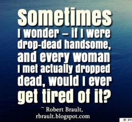 Sometimes I wonder — if I were drop-dead