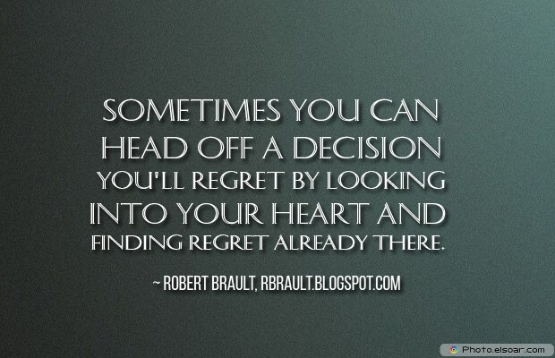 Quotes About Decisions, Quotations, Heart, Robert Brault
