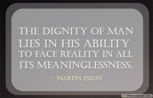 The dignity of man lies