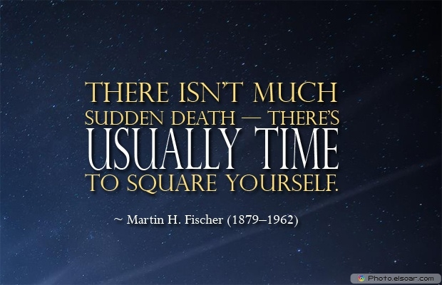 Martin H. Fischer, Death Quotes, Death Sayings, Quotes Images, Quotes About Death