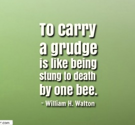 To carry a grudge is like being