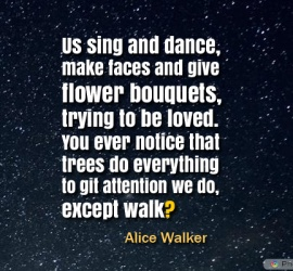 Us sing and dance, make faces and give flower bouquets