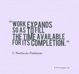 Work expands so as to fill the time available