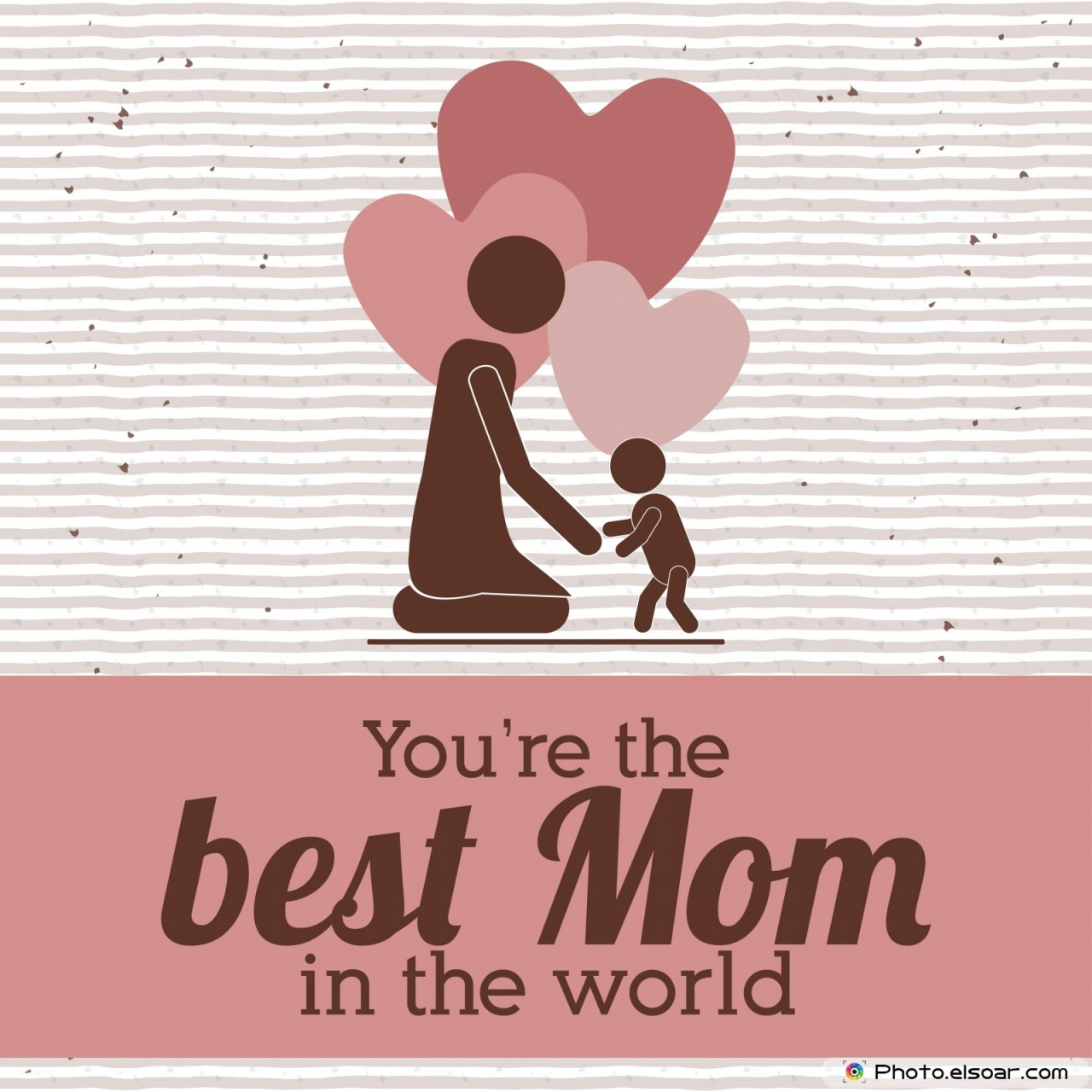 You're the best Mom in the world